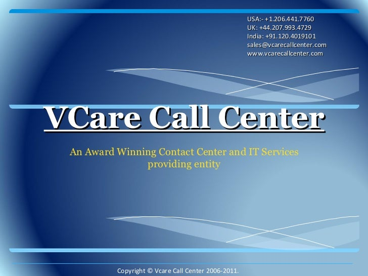 VCare Call Center An Award Winning Contact Center and IT Services providing entity USA:- +1.206.441.7760 UK: +44.207.993.4...