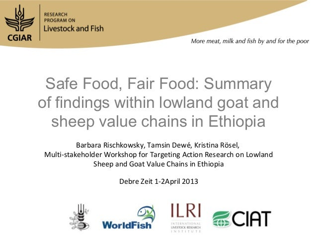 Safe Food, Fair Food: Summaryof findings within lowland goat and  sheep value chains in Ethiopia          Barbara Rischkow...