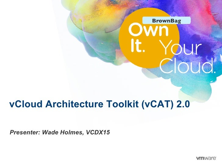 BrownBag	vCloud Architecture Toolkit (vCAT) 2.0Presenter: Wade Holmes, VCDX15                                             ...