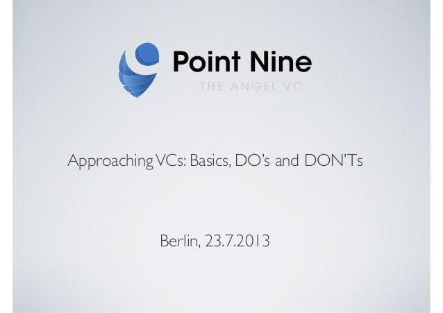ApproachingVCs: Basics, DO's and DON'Ts Berlin, 23.7.2013