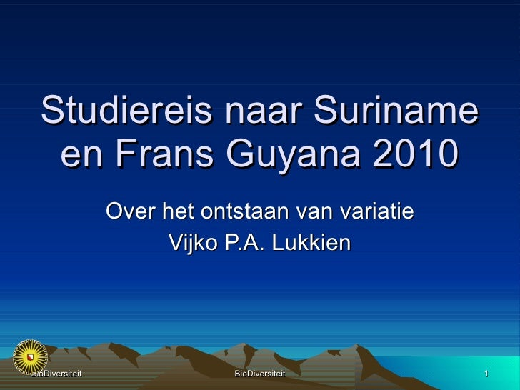 Over het ontstaan van variatie Vijko P.A. Lukkien Studiereis naar Suriname en Frans Guyana 2010