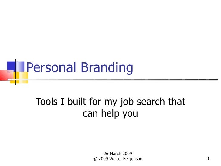 Personal Branding Tools I built for my job search that can help you 26 March 2009 © 2009 Walter Feigenson