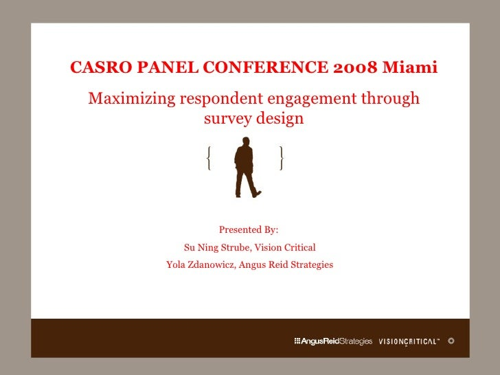 CASRO PANEL CONFERENCE 2008 Miami Maximizing respondent engagement through survey design Presented By:  Su Ning Strube, Vi...