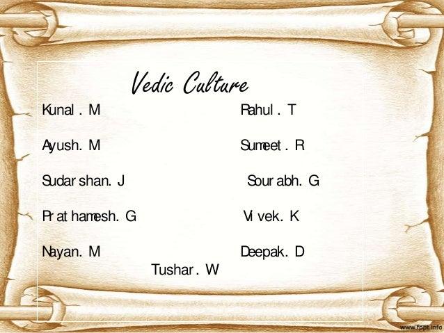 Vedic Culture Kunal . M Rahul . T Ayush. M Sumeet . R Sudar shan. J Sour abh. G Pr at hamesh. G Vi vek. K Nayan. M Deepak....