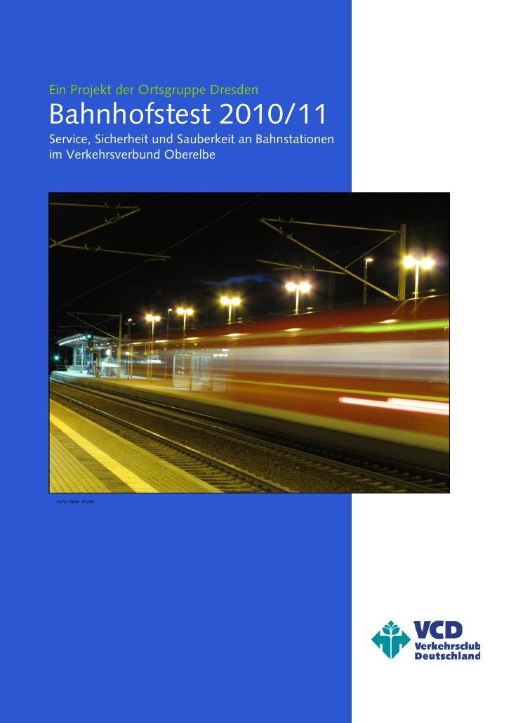 Ein Projekt der Ortsgruppe DresdenBahnhofstest 2010/11Service, Sicherheit und Sauberkeit an Bahnstationenim Verkehrsverbun...