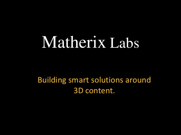 Matherix LabsBuilding smart solutions around          3D content.