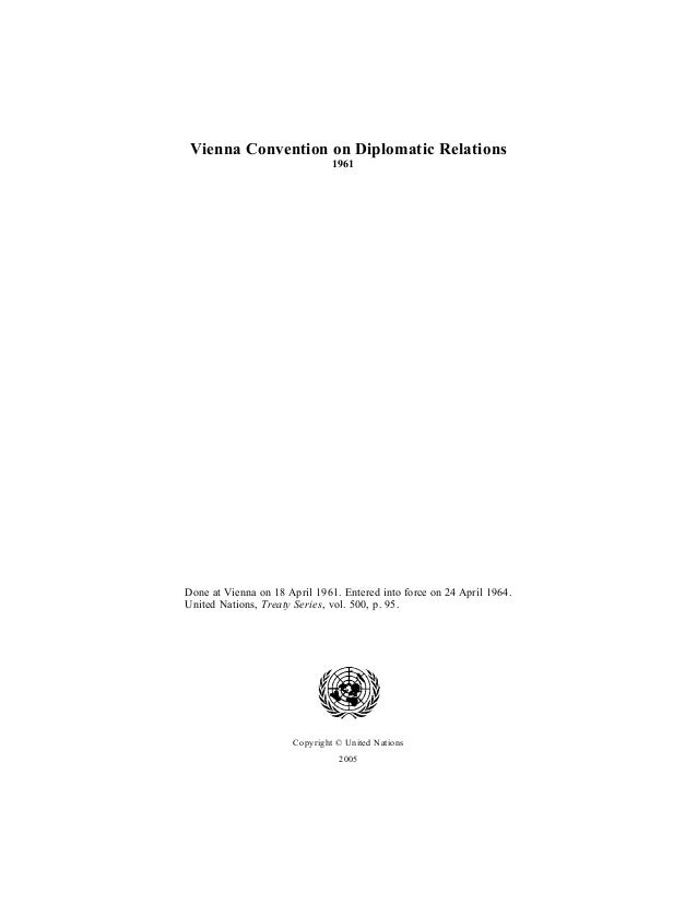 Vienna Convention on Diplomatic Relations 1961 Done at Vienna on 18 April 1961. Entered into force on 24 April 1964. Unite...