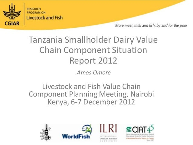 Tanzania Smallholder Dairy Value  Chain Component Situation          Report 2012             Amos Omore   Livestock and Fi...