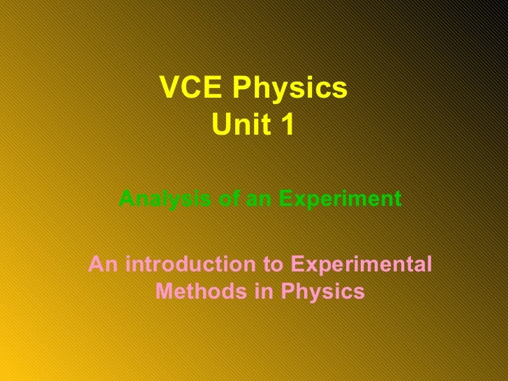 VCE Physics Unit 1 Analysis of an Experiment An introduction to Experimental Methods in Physics