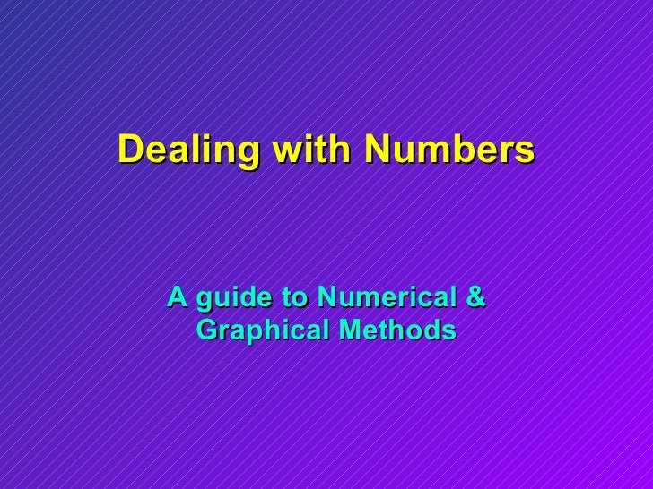 Dealing with Numbers A guide to Numerical & Graphical Methods