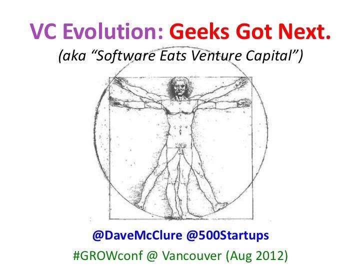 "VC Evolution: Geeks Got Next.  (aka ""Software Eats Venture Capital"")      @DaveMcClure @500Startups    #GROWconf @ Vancouv..."