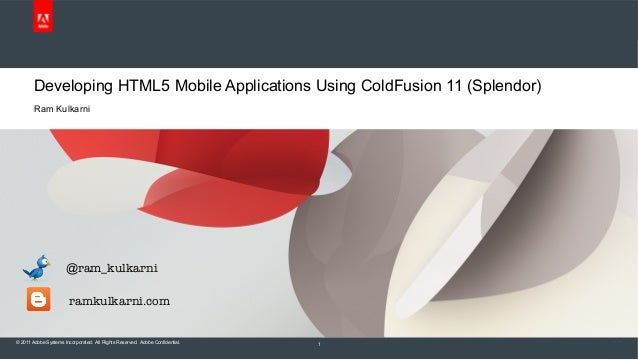 © 2011 Adobe Systems Incorporated. All Rights Reserved. Adobe Confidential. Developing HTML5 Mobile Applications Using Col...