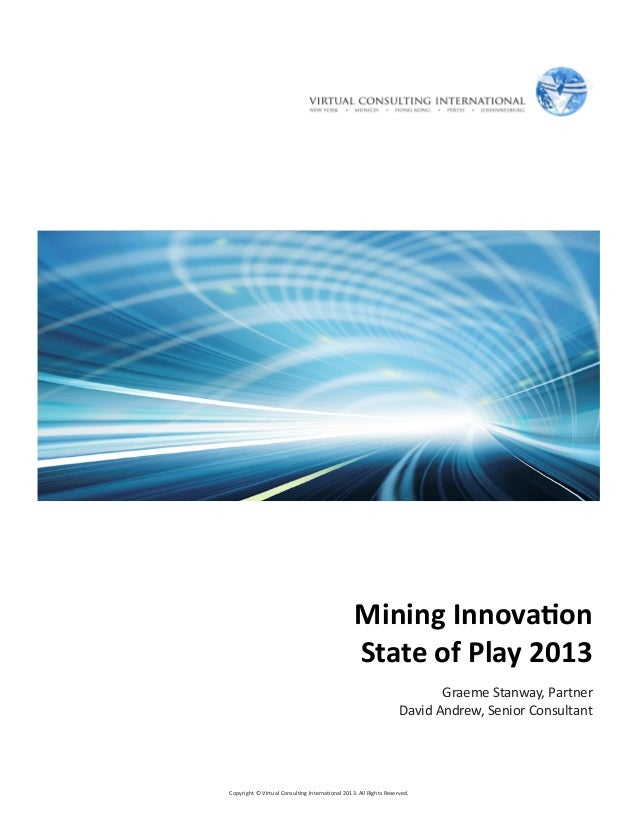 1Copyright © Virtual Consulting International 2013. All Rights Reserved. Mining Innovation State of Play 2013 Graeme Stanw...