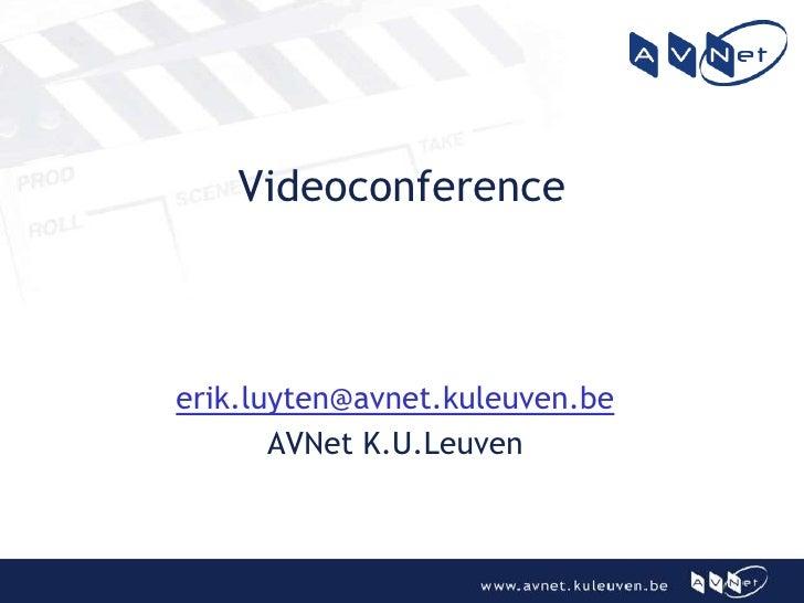 Videoconference     Videoconference      Videoconference      Videoconference erik.luyten@avnet.kuleuven.be        AVNet K...