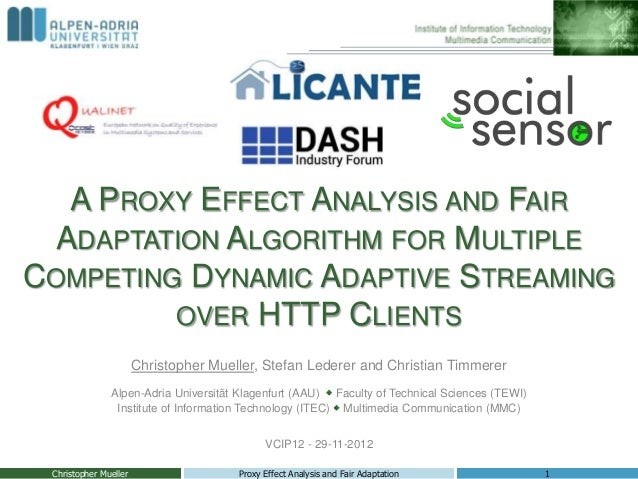 A PROXY EFFECT ANALYIS AND FAIR ADATPATION ALGORITHM FOR MULTIPLE COMPETING DYNAMIC ADAPTIVE STREAMING OVER HTTP CLIENTS