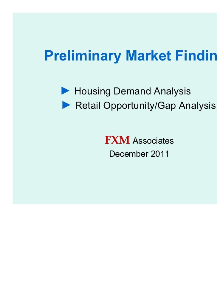 Preliminary Market Findings  ► Housing Demand Analysis  ► Retail Opportunity/Gap Analysis           FXM Associates        ...