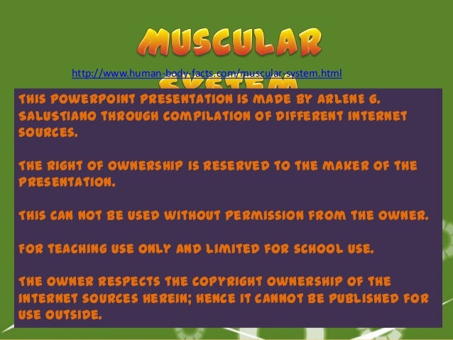http://www.human-body-facts.com/muscular-system.htmlThis PowerPoint Presentation is made by ARLENE G.SALUSTIANO through co...