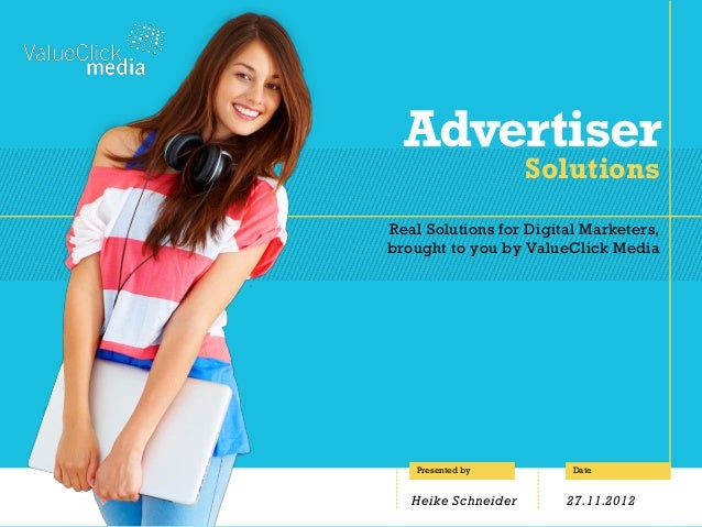 Real Solutions for Digital Marketers, brought to you by ValueClick Media Advertiser Solutions Date 27.11.2012 Presented by...