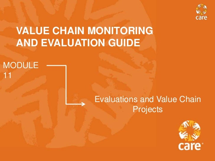VALUE CHAIN MONITORING  AND EVALUATION GUIDEMODULE11              Evaluations and Value Chain                        Proje...