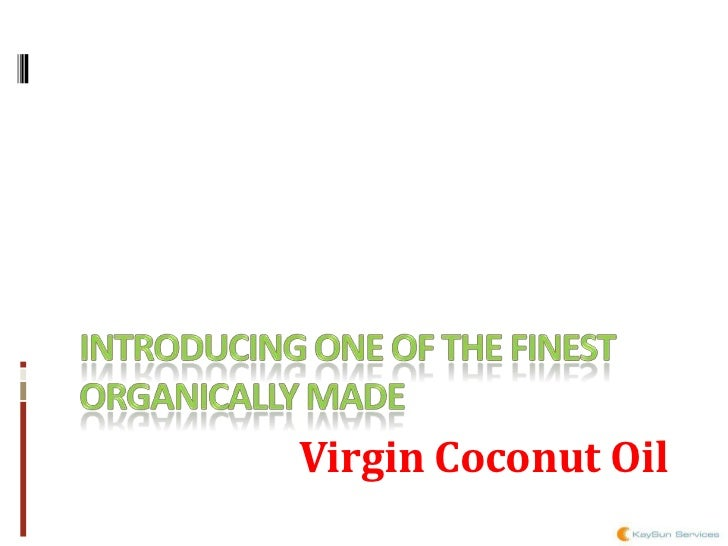 Introducing one of the finest organically made<br />Virgin Coconut Oil<br />