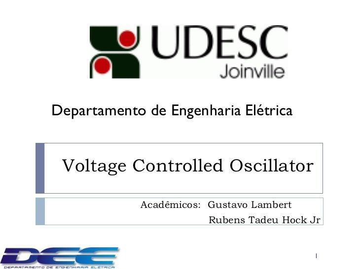 Departamento de Engenharia Elétrica Voltage Controlled Oscillator            Acadêmicos: Gustavo Lambert                  ...