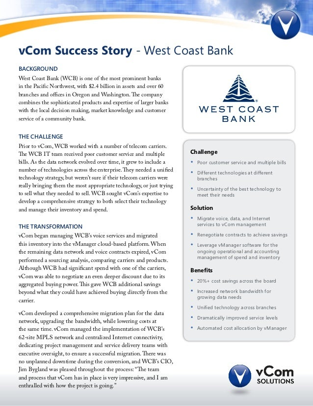 vCom Success Story - West Coast BankBackgroundWest Coast Bank (WCB) is one of the most prominent banksin the Pacific North...