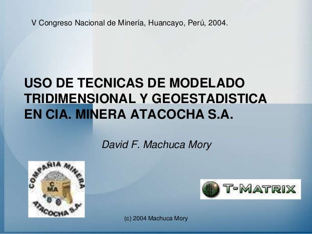 USO DE TECNICAS DE MODELADO TRIDIMENSIONAL Y GEOESTADISTICA EN CIA. MINERA ATACOCHA S.A.