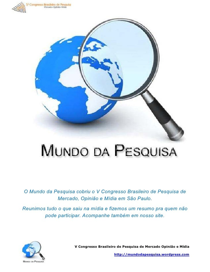 O Mundo da Pesquisa cobriu o V Congresso Brasileiro de Pesquisa de            Mercado, Opinião e Mídia em São Paulo.Reunim...