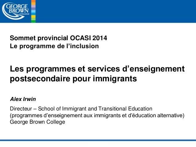 Sommet provincial OCASI 2014  Le programme de l'inclusion  Les programmes et services d'enseignement  postsecondaire pour ...