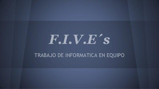 F.I.V.E´s TRABAJO DE INFORMATICA EN EQUIPO