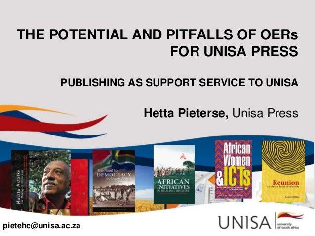 THE POTENTIAL AND PITFALLS OF OERsFOR UNISA PRESSPUBLISHING AS SUPPORT SERVICE TO UNISAHetta Pieterse, Unisa Presspietehc@...