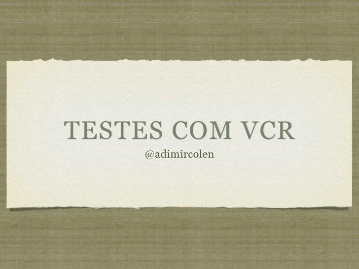 TESTES COM VCR    @adimircolen