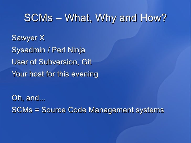 SCMs – What, Why and How? <ul><li>Sawyer X