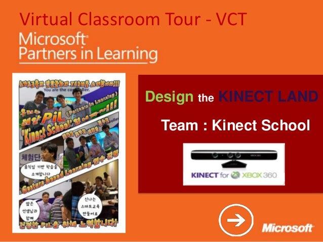Virtual Classroom Tour - VCT               Design the KINECT LAND                 Team : Kinect School
