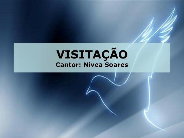 VISITAÇÃOVISITAÇÃO Cantor: Nívea SoaresCantor: Nívea Soares
