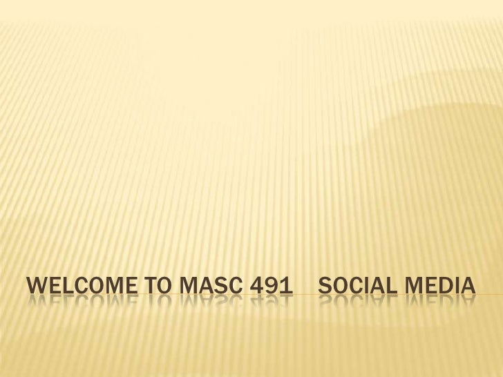 WelcomE TO MASC 491    Social media<br />