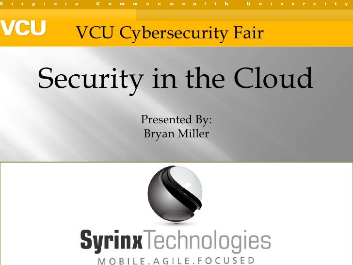 VCU Cybersecurity Fair<br />Security in the Cloud<br />Presented By:  <br />Bryan Miller<br />