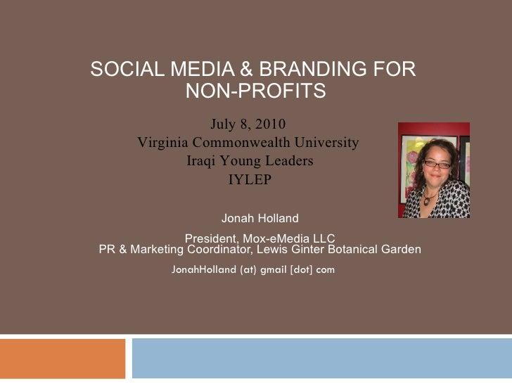 SOCIAL MEDIA & BRANDING FOR  NON-PROFITS Jonah Holland President, Mox-eMedia LLC PR & Marketing Coordinator, Lewis Ginter ...