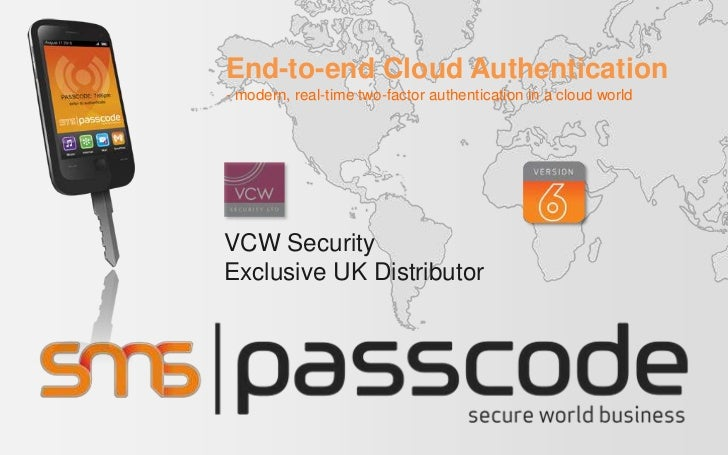 End-to-end Cloud Authentication- modern, real-time two-factor authentication in a cloud worldVCW SecurityExclusive UK Dist...
