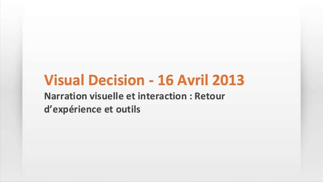 Visual Decision - 16 Avril 2013Narration visuelle et interaction : Retourd'expérience et outils