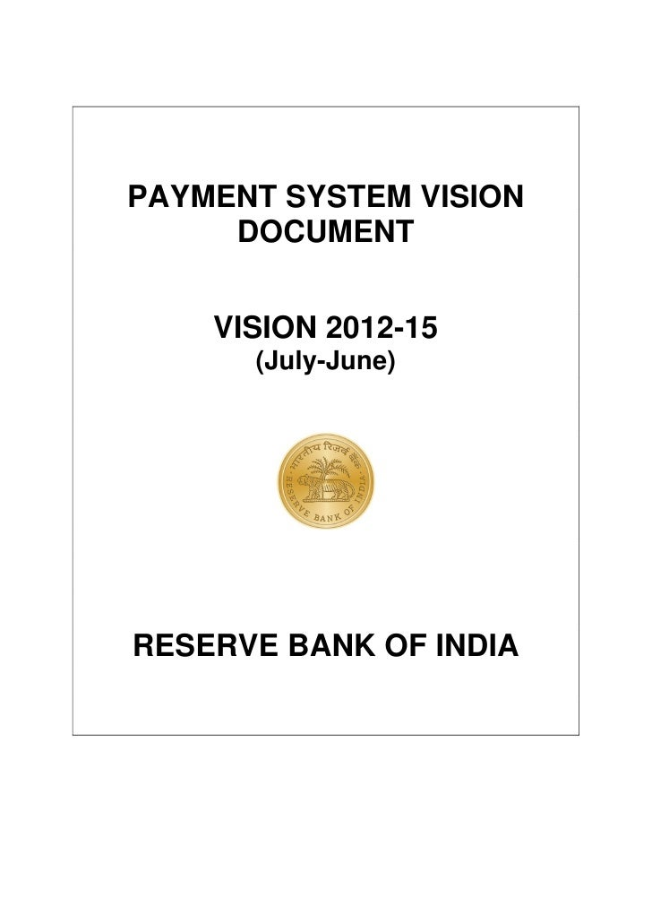 PAYMENT SYSTEM VISION     DOCUMENT    VISION 2012-15      (July-June)RESERVE BANK OF INDIA