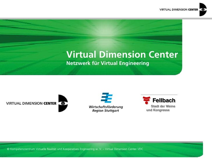 Virtual Dimension Center                                            Netzwerk für Virtual Engineering© Kompetenzzentrum Vir...