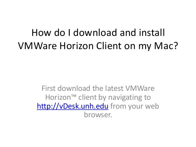 How do I download and install VMWare Horizon Client on my Mac?  First download the latest VMWare Horizon™ client by naviga...