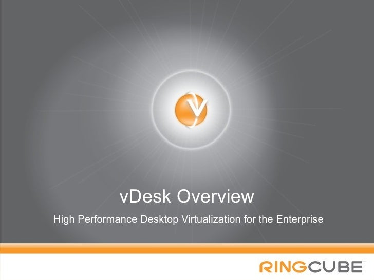 vDesk Overview<br />High Performance Desktop Virtualization for the Enterprise<br />1<br />Confidential - Do Not Distribut...