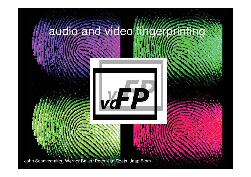 audio and video fingerprinting     John Schavemaker, Werner Bailer, Peter-Jan Doets, Jaap Blom