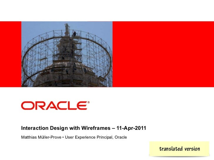 Interaction Design with Wireframes – 11-Apr-2011Matthias Müller-Prove • User Experience Principal, Oracle                 ...