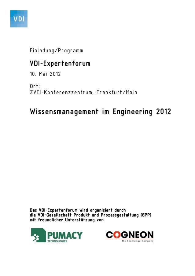 Einladung/ProgrammVDI-Expertenforum10. Mai 2012Ort:ZVEI-Konferenzzentrum, Frankfurt/MainWissensmanagement im Engineering 2...