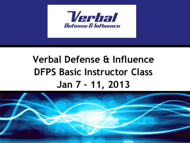 Verbal Defense & InfluenceDFPS Basic Instructor Class     Jan 7 – 11, 2013