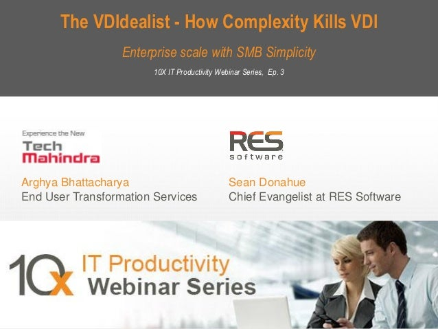 The VDIdealist - How Complexity Kills VDI Enterprise scale with SMB Simplicity 10X IT Productivity Webinar Series, Ep. 3  ...