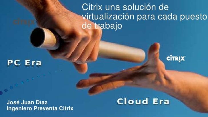 Citrix una solución de                            virtualización para cada puesto                            de trabajo   ...